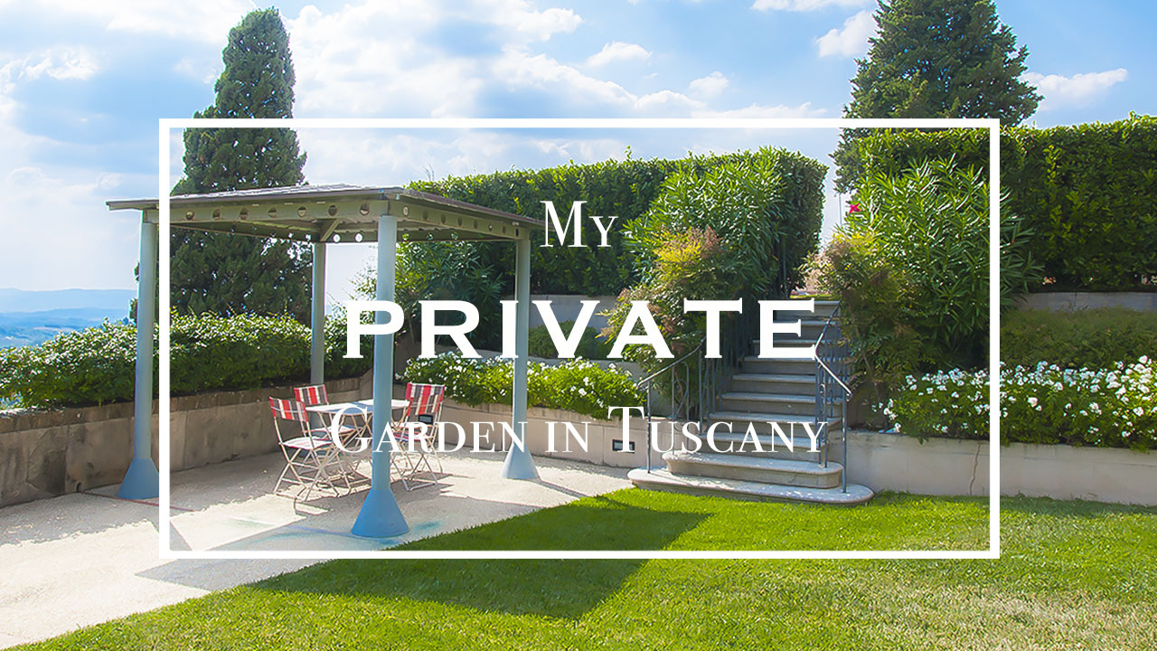 My private garden in Tuscany